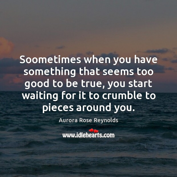 Soometimes when you have something that seems too good to be true, Too Good To Be True Quotes Image
