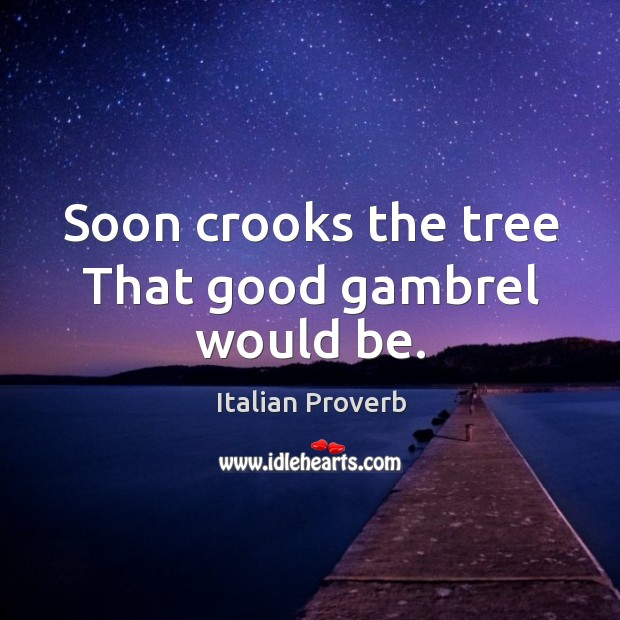 Image, Soon crooks the tree that good gambrel would be.