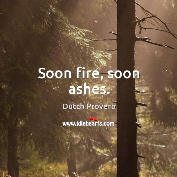 Soon fire, soon ashes. Dutch Proverbs Image