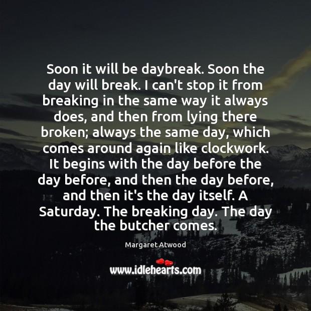 Soon it will be daybreak. Soon the day will break. I can't Image