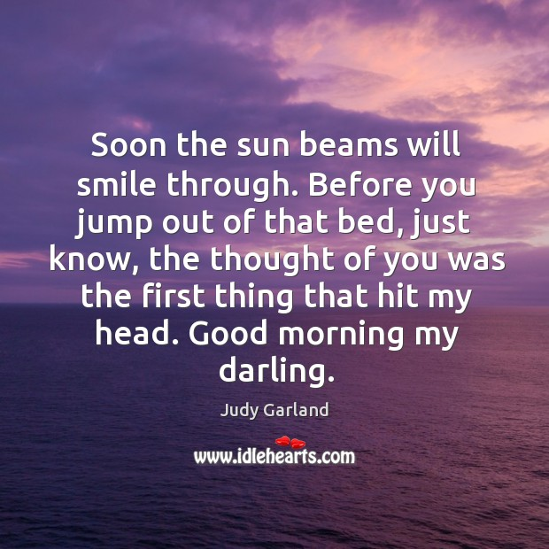 Soon the sun beams will smile through. Before you jump out of Thought of You Quotes Image