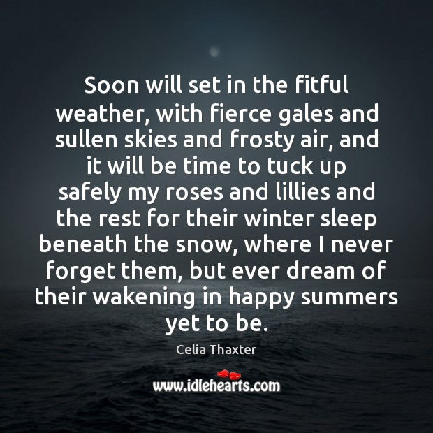 Soon will set in the fitful weather, with fierce gales and sullen Image