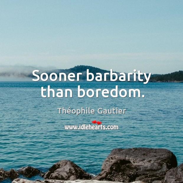 Sooner barbarity than boredom. Image