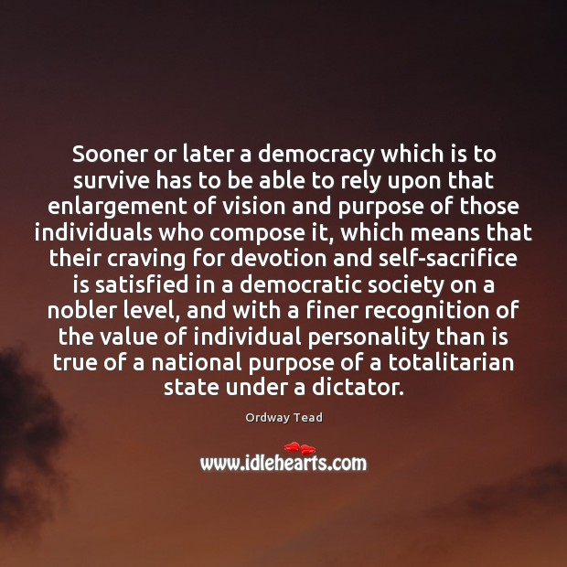 Sooner or later a democracy which is to survive has to be Sacrifice Quotes Image