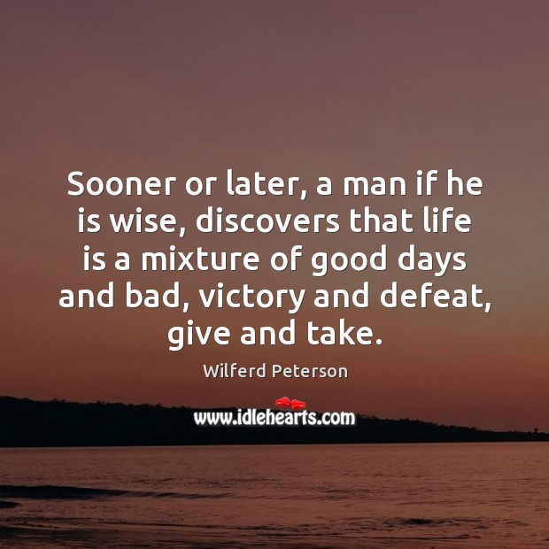 Sooner or later, a man if he is wise, discovers that life Wilferd Peterson Picture Quote