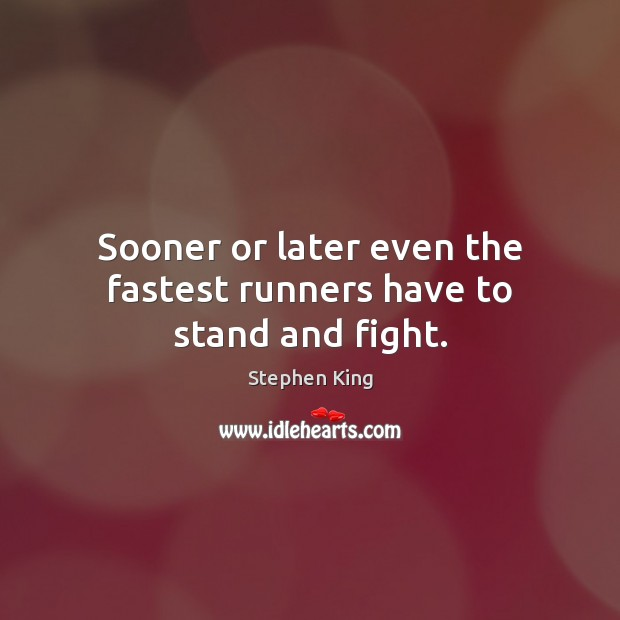 Sooner or later even the fastest runners have to stand and fight. Image