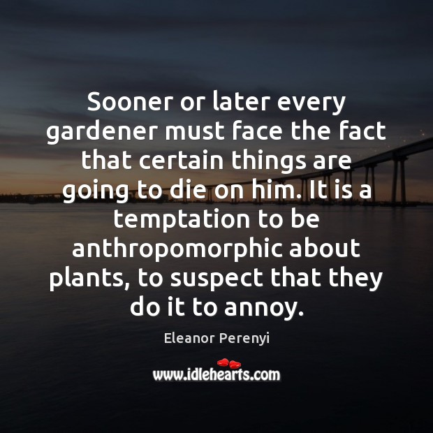 Sooner or later every gardener must face the fact that certain things Image