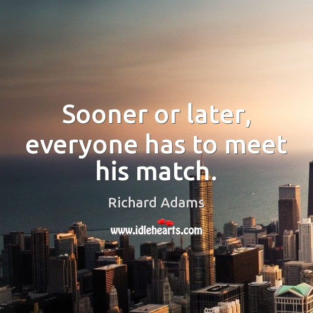 Sooner or later, everyone has to meet his match. Image