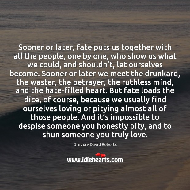 Image, Sooner or later, fate puts us together with all the people, one