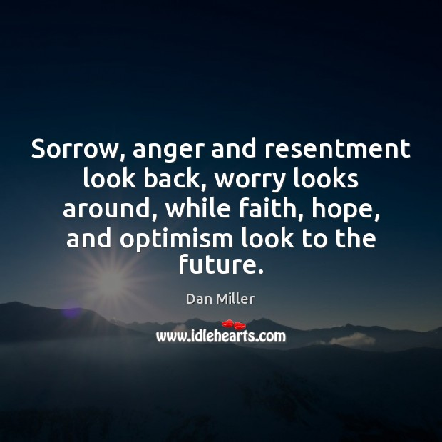 Image, Sorrow, anger and resentment look back, worry looks around, while faith, hope,