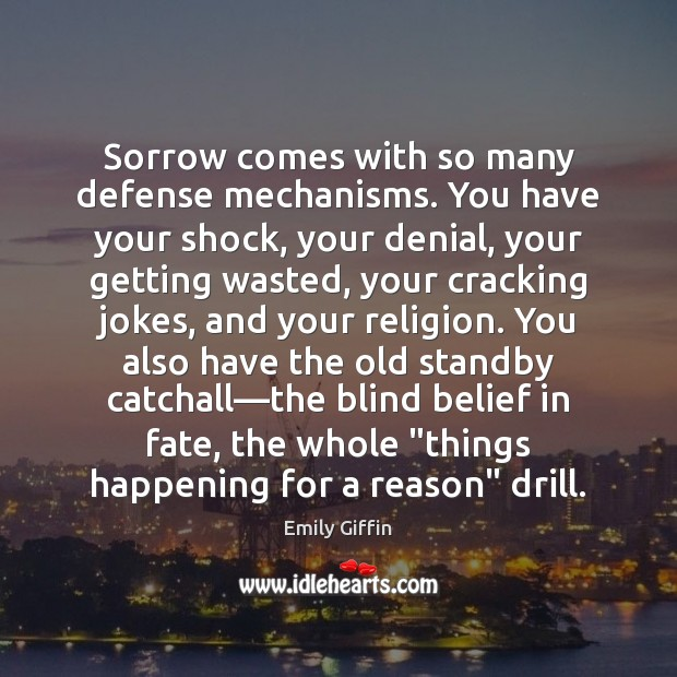 Image, Sorrow comes with so many defense mechanisms. You have your shock, your
