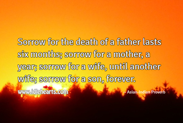 Sorrow for the death of a son lasts forever. Asian-Indian Proverbs Image