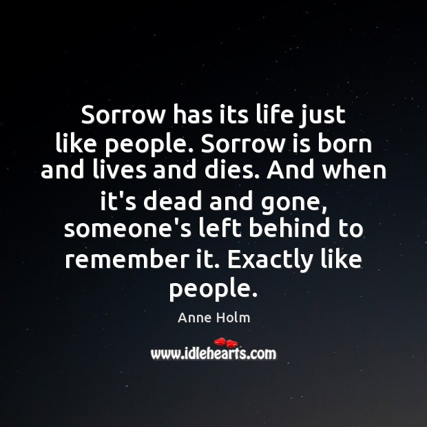 Image, Sorrow has its life just like people. Sorrow is born and lives