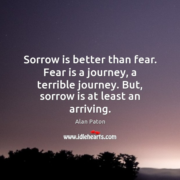 Image, Sorrow is better than fear. Fear is a journey, a terrible journey.