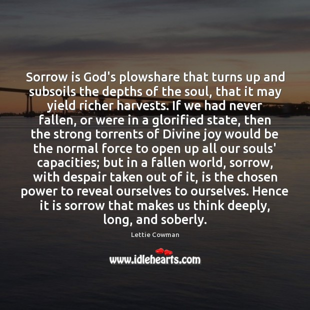 Image, Sorrow is God's plowshare that turns up and subsoils the depths of
