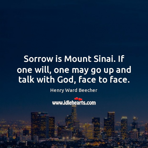 Image, Sorrow is Mount Sinai. If one will, one may go up and talk with God, face to face.