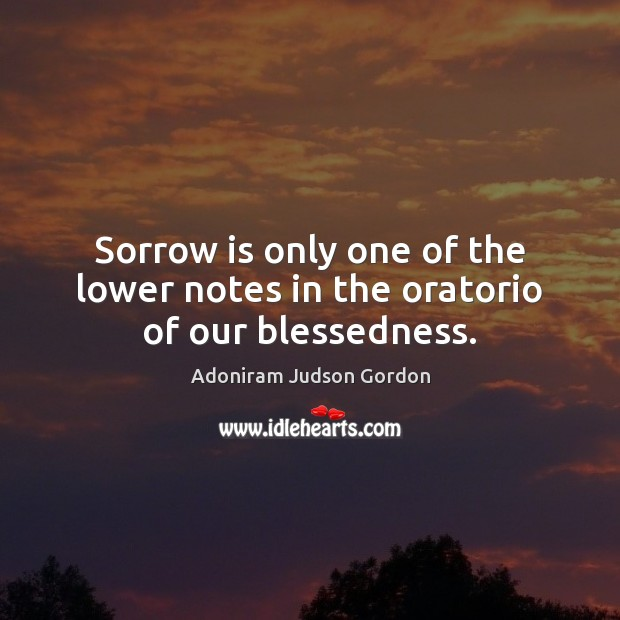 Image, Sorrow is only one of the lower notes in the oratorio of our blessedness.