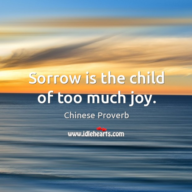 Image, Sorrow is the child of too much joy.