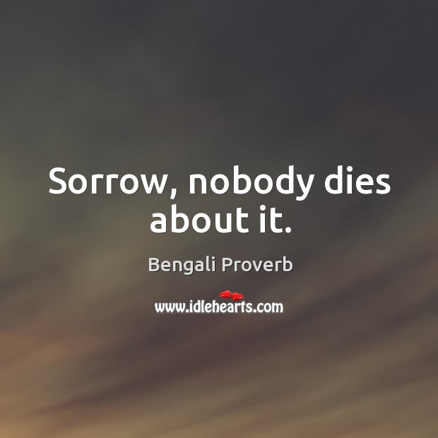 Sorrow, nobody dies about it. Bengali Proverbs Image