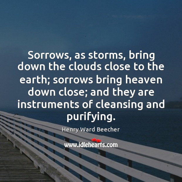 Image, Sorrows, as storms, bring down the clouds close to the earth; sorrows