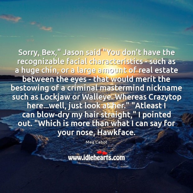 """Sorry, Bex,"""" Jason said """"You don't have the recognizable facial characteristics – Image"""