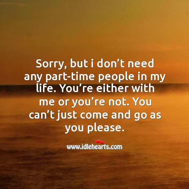 Sorry, but I don't need any part-time people in my life. Image