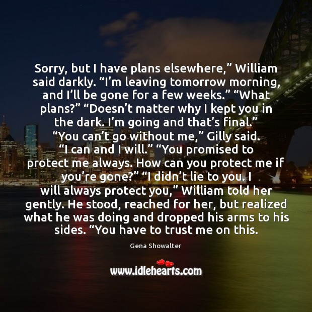 """Image, Sorry, but I have plans elsewhere,"""" William said darkly. """"I'm leaving"""