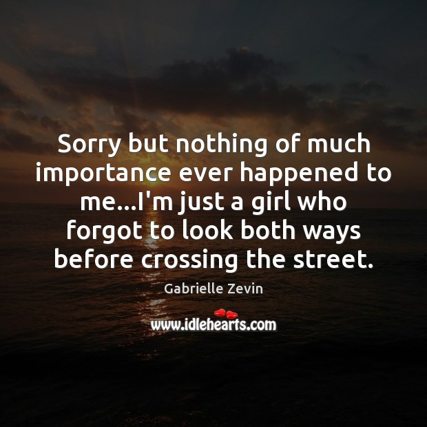 Sorry but nothing of much importance ever happened to me…I'm just Image