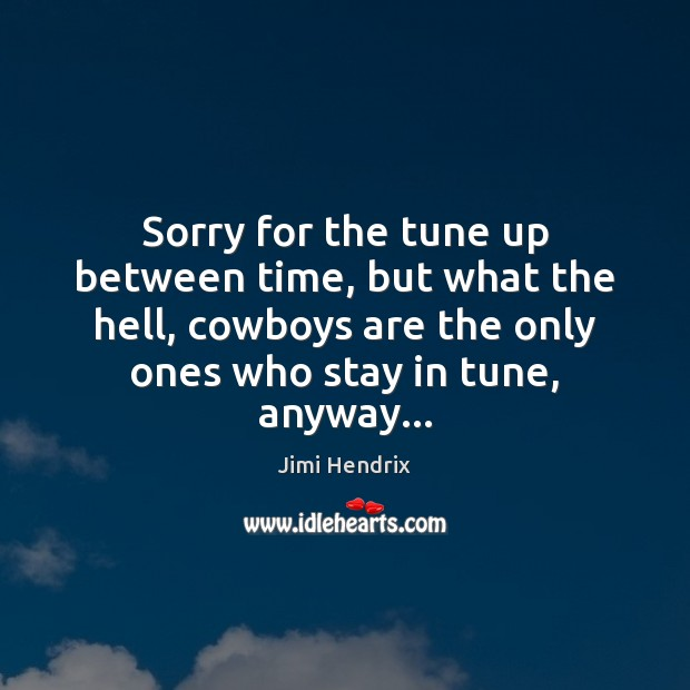 Sorry for the tune up between time, but what the hell, cowboys Image