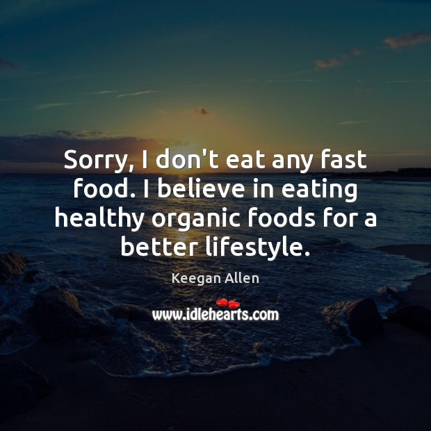 Keegan Allen Picture Quote image saying: Sorry, I don't eat any fast food. I believe in eating healthy