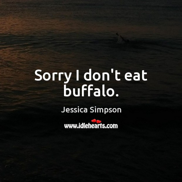 Sorry I don't eat buffalo. Image
