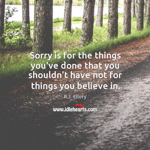Sorry is for the things you've done that you shouldn't have not for things you believe in. Sorry Quotes Image