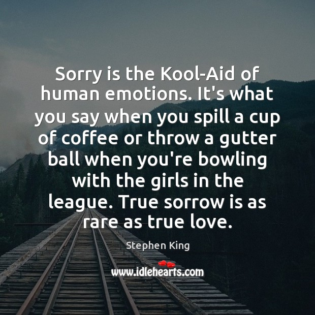 Sorry is the Kool-Aid of human emotions. It's what you say when Sorry Quotes Image