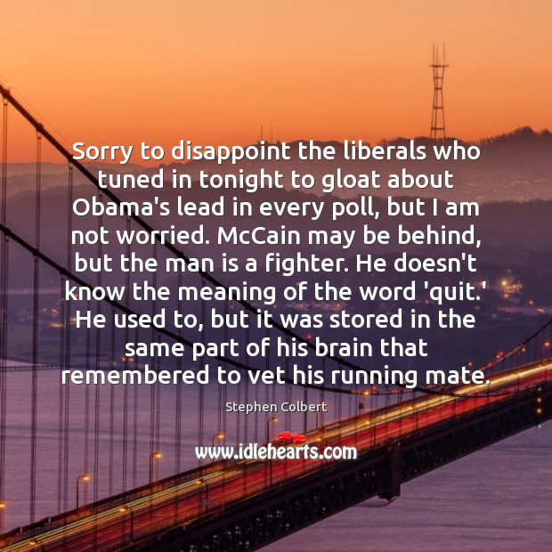 Sorry to disappoint the liberals who tuned in tonight to gloat about Stephen Colbert Picture Quote
