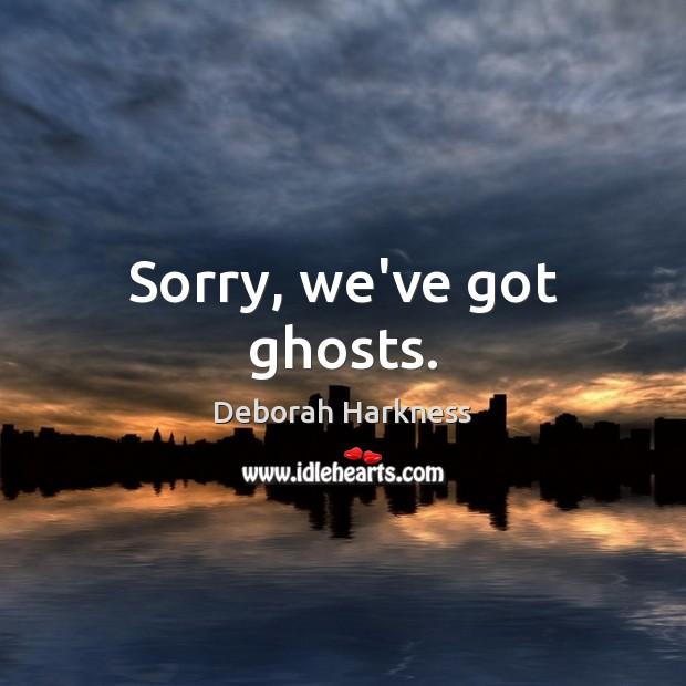 Sorry, we've got ghosts. Image