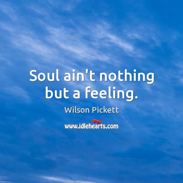 Soul ain't nothing but a feeling. Image