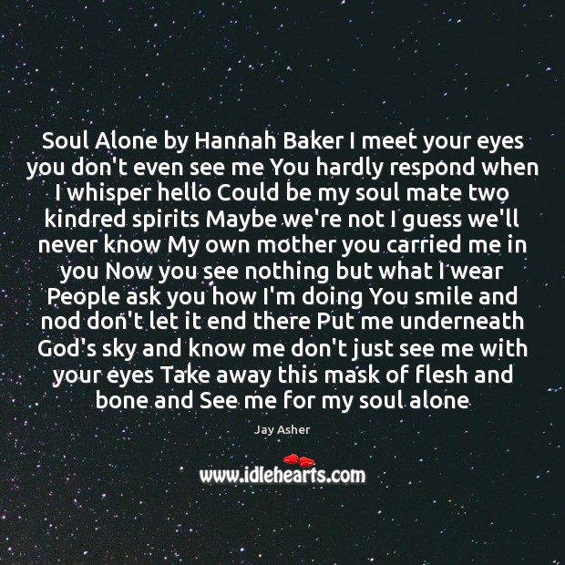 Soul Alone by Hannah Baker I meet your eyes you don't even Jay Asher Picture Quote