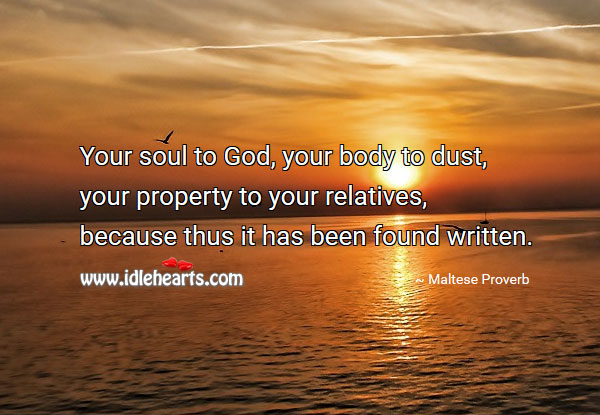 Image, Your soul to god, your body to dust, your property to your relatives