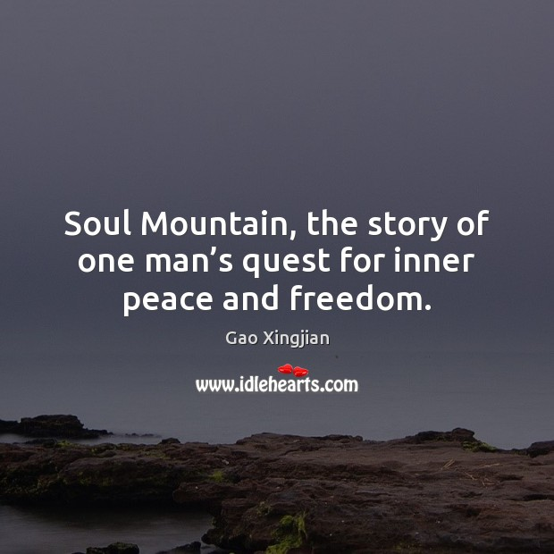 Soul Mountain, the story of one man's quest for inner peace and freedom. Gao Xingjian Picture Quote