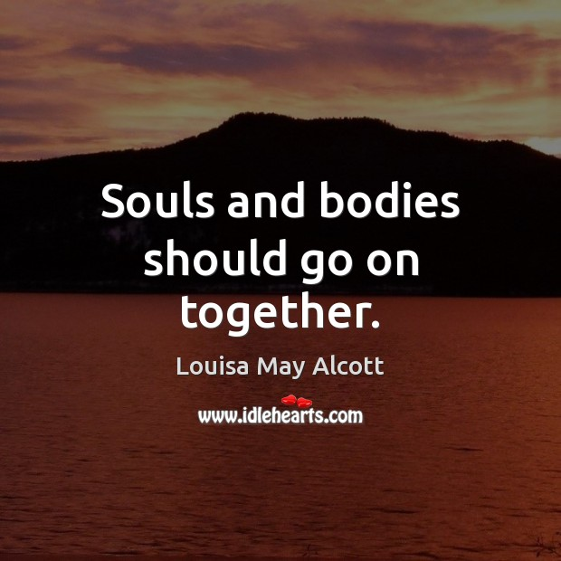 Image, Souls and bodies should go on together.