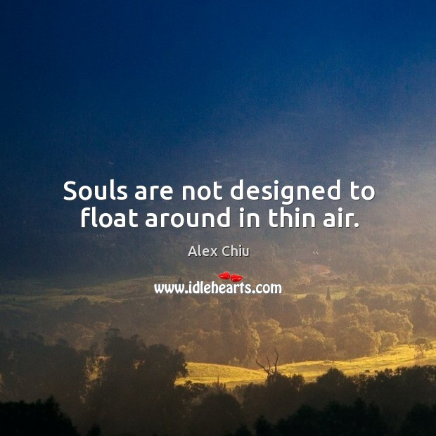 Image, Souls are not designed to float around in thin air.