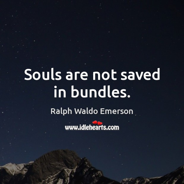 Souls are not saved in bundles. Image
