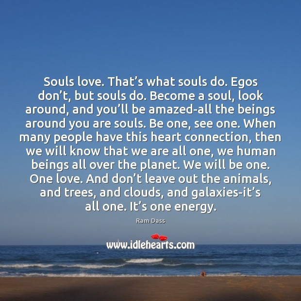 Souls love. That's what souls do. Egos don't, but souls Image