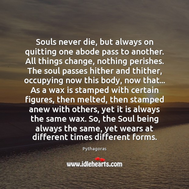 Image, Souls never die, but always on quitting one abode pass to another.
