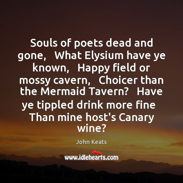 Image, Souls of poets dead and gone,   What Elysium have ye known,   Happy