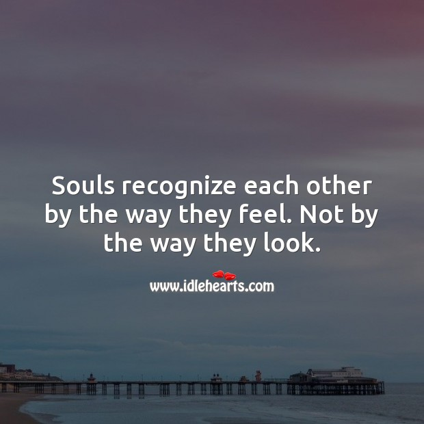 Souls recognize each other by the way they feel. Falling in Love Quotes Image