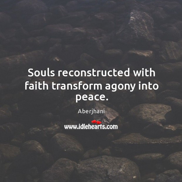 Souls reconstructed with faith transform agony into peace. Image