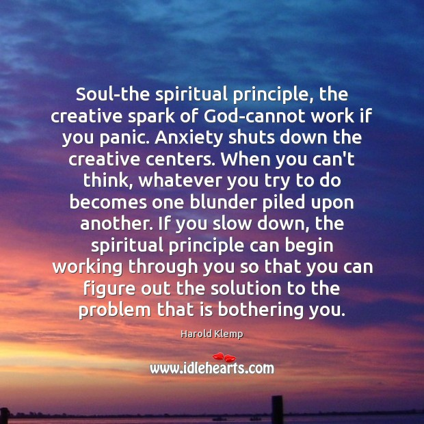 Image about Soul-the spiritual principle, the creative spark of God-cannot work if you panic.