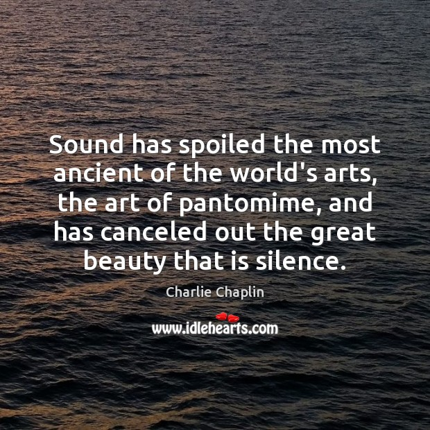 Image, Sound has spoiled the most ancient of the world's arts, the art
