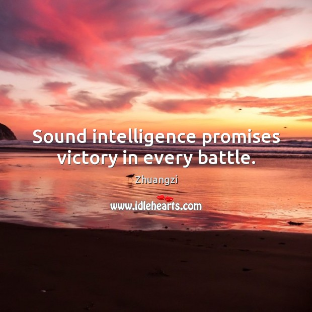 Sound intelligence promises victory in every battle. Zhuangzi Picture Quote